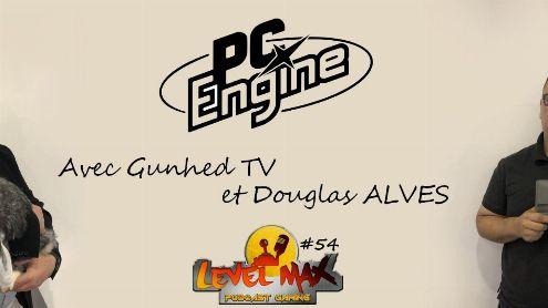 Les Podcasts de Level MAX !! N°54 La PC ENGINE avec Douglas Alves et Gunhed TV - Post de Level MAX