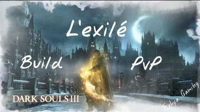 Dark souls 3 - Build pvp : L'exilé ( Dex/Faith SL100