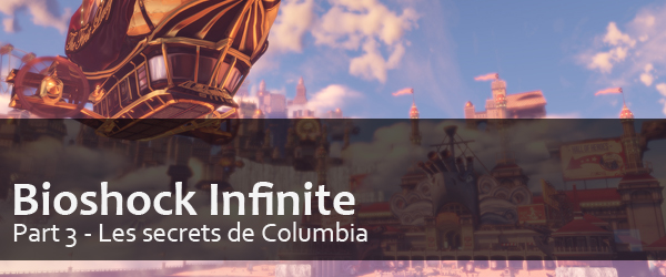 Bioshock Infinite Part 3 // Les secrets de Columbia