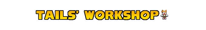 Tails' Workshop
