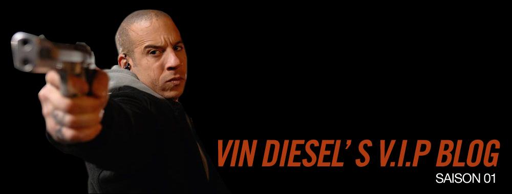 VIN DIESEL'S V.I.P BLOG