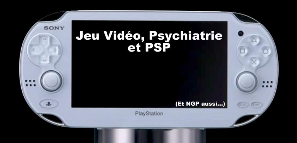 Jeu Vidéo, Psychiatrie et PSP