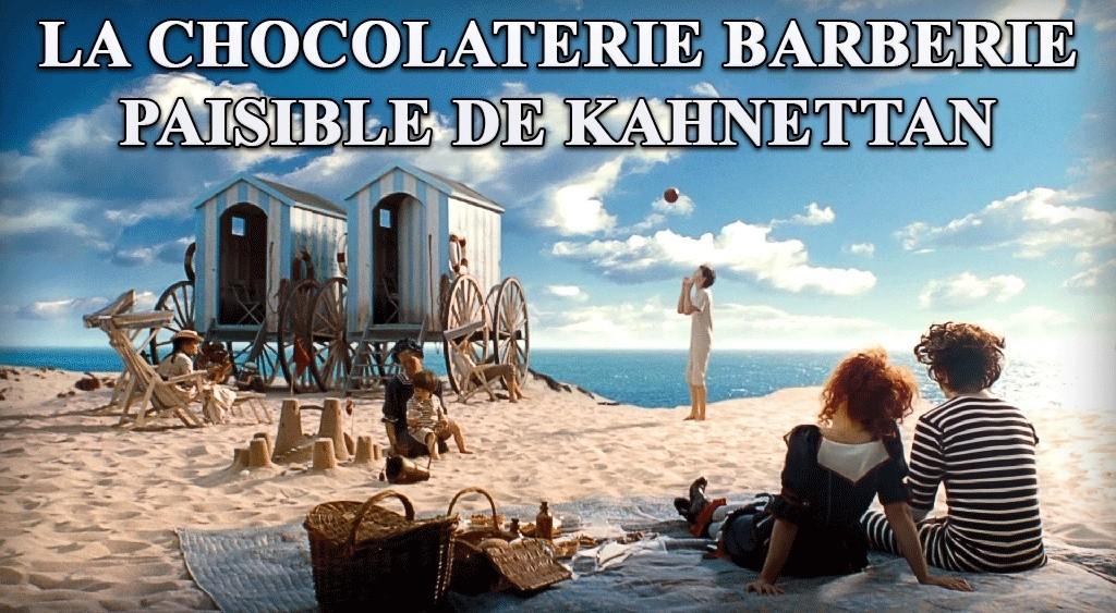 La chocolaterie barberie de Kahnettan