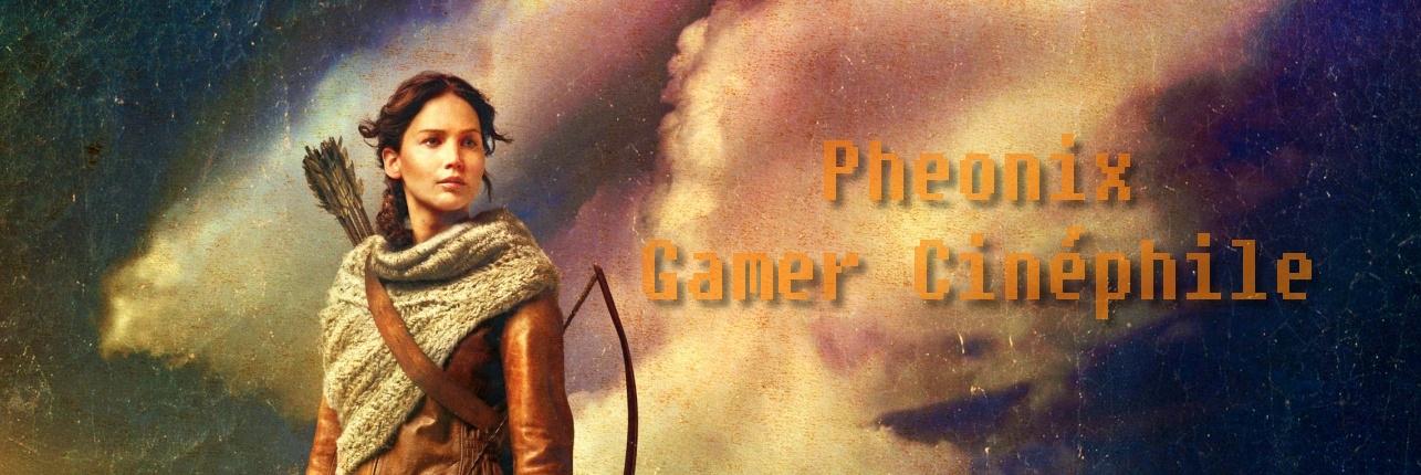 Pheonix : Gamer Cinéphile.