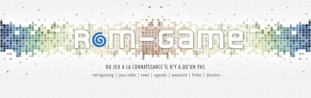 Le Blog de Rom Game - du jeu à la connaissance, il n'y a qu'un pas
