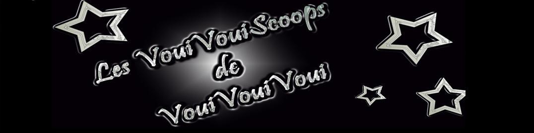 Les VouiVouiScoops de VouiVouiVoui