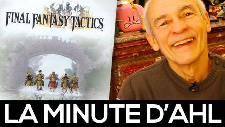 vidéo : La Minute d'AHL : mon avis sur Final Fantasy Tactics