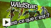 Wildstar - Trailer Qu'est ce que c'est ?