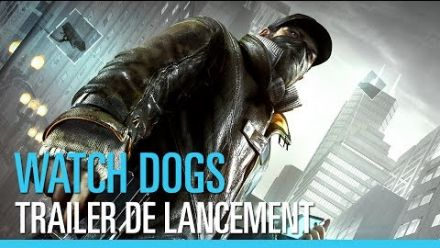 vid�o : Watch Dogs : Trailer de lancement (FR)
