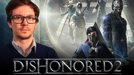 REPLAY. Découverte de Dishonored 2