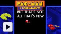 Vid�o : PAC-MAN + Tournaments - Trailer