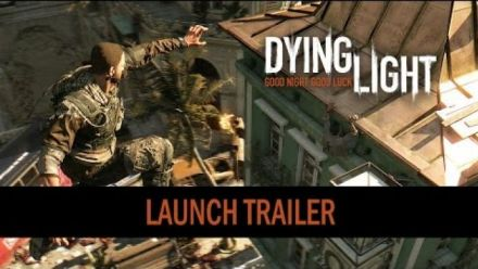 Vid�o : Dying Light launch trailer