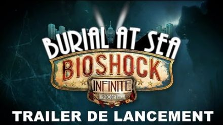 Vidéo : BioShock Infinite : Tombeau sous-marin -- Episode 2 - Trailer de lancement