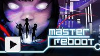Vid�o : Master Reboot - Launch Trailer