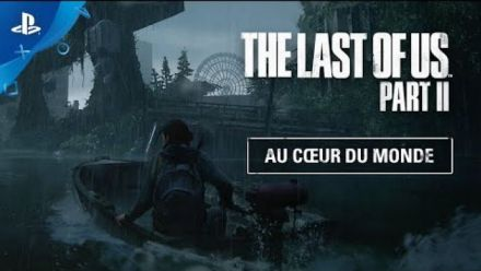 vid�o : The Last of Us Part II : Au coeur du monde - VOSTFR
