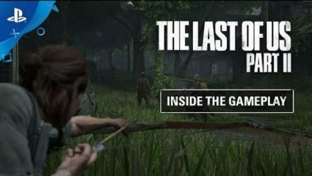 vidéo : The Last of Us Part II - Inside the Gameplay