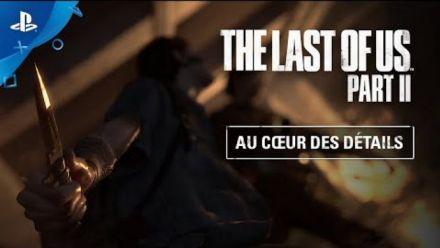 """vidéo : The Last of Us Part II : Carnet de développeur """"Au coeur des détails"""""""