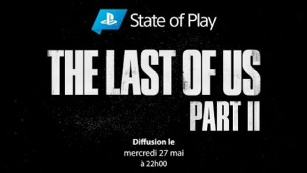 The Last of Us Part II  State of Play  Exclu PS4