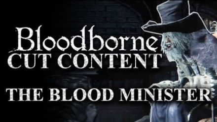 Vid�o : Bloodborne Cut Content - The Blood Minister - Unused Dialogue and Character (vidéo de Lance McDonald)