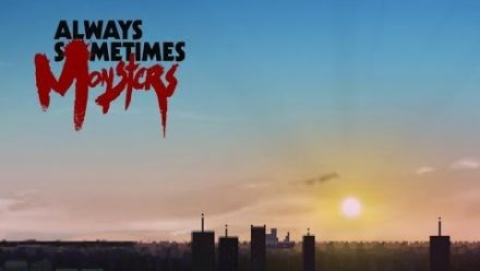 Vid�o : Always Sometimes Monsters - Trailer de lancement