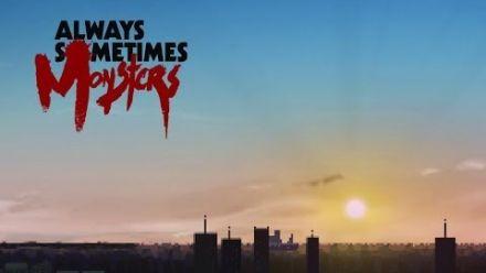 Vid�o : Always Sometimes Monsters - Trailer de lancement
