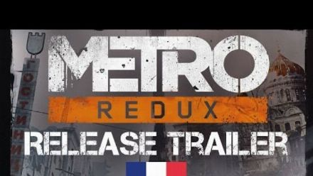 Metro Redux - Launch Trailer [FR]