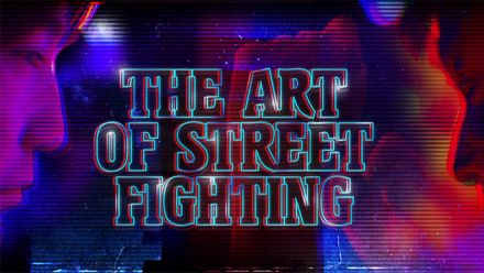 Vid�o : THE ART OF STREET FIGHTING - Le documentaire
