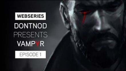 DONTNOD Presents Vampyr Episode 1 - Making Monsters