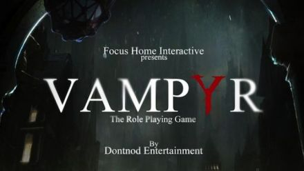 E3 2016 : Vampyr dévoile son gameplay en vidéo