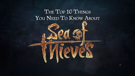 10 Choses à Savoir à propos de Sea of Thieves