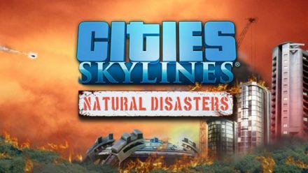 Vid�o : Cities Skylines s'offre des catastrophes naturelles en DLC