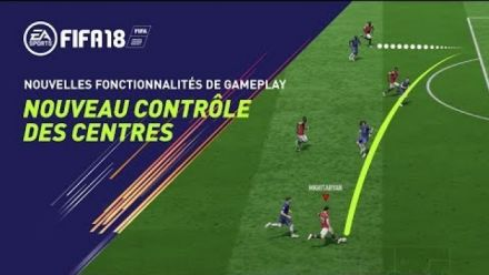 FIFA 18 - Nouvelles fonctionnalités de gameplay - Nouveau contrôle des centres