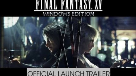 Final Fantasy XV Windows Edition : trailer de lancement