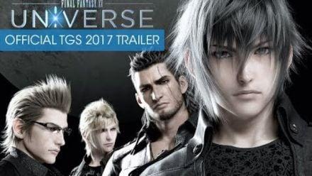 Vid�o : TGS 2017 : Trailer de Final Fantasy XV Universe