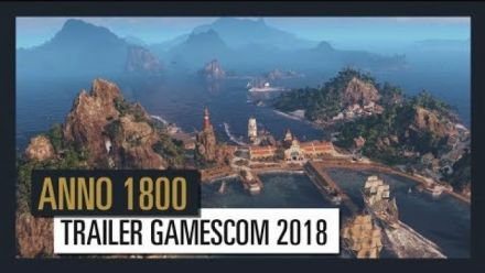 Vid�o : ANNO 1800 - Trailer Gamescom 2018 [OFFICIEL] VOSTFR HD