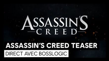 Assassin's Creed : Teaser et DIRECT avec Bosslogic