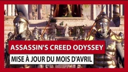ASSASSIN'S CREED ODYSSEY : MISE À JOUR DU MOIS D'AVRIL