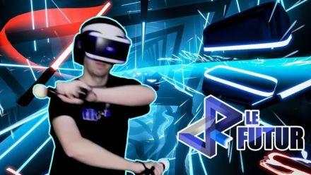 Vidéo : VR le Futur #028 : On essaye le génial Beat Saber sur PSVR !