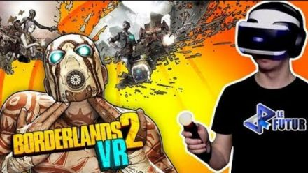 Vid�o : VR le Futur #031 : On essaye Borderlands 2 VR, et c'est vraiment cool !