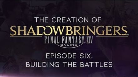 Vid�o : The Creation of FINAL FANTASY XIV: Shadowbringers - Episode Six: Building the Battles (CC)