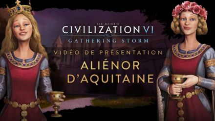 Vidéo : Civilization VI : Gathering Storm - Vidéo de Présentation : Aliénor d'Aquitaine
