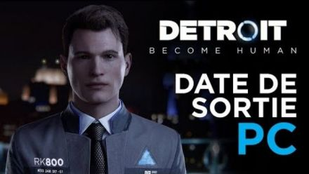 Vid�o : Detroit: Become Human - Date de Sortie PC