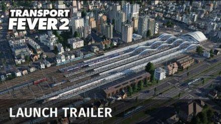 Vidéo : Transport Fever 2 - Launch Trailer
