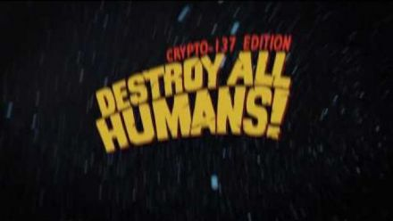 vidéo : Destroy All Humans! - Crypto-137 Edition Trailer