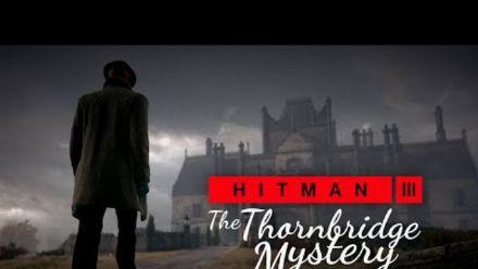 Vid�o : HITMAN 3 - The Thornbridge Mystery (England Location Reveal)