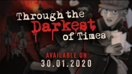 Vid�o : Through the Darkest of Times // Release Date Announcement