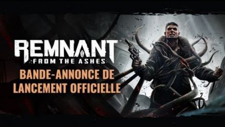 Bande-Annonce de Lancement Officielle | Remnant: From the Ashes