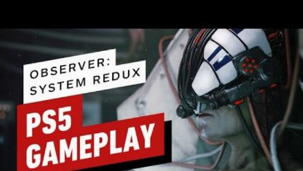 Vid�o : Observer System Redux : Gameplay d'IGN sur PS5
