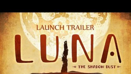 LUNA The Shadow Dust - Official Launch Trailer | 2020