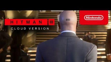 HITMAN 3 - CLOUD VERSION va s'infiltrer sur Nintendo Switch !